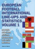 European Football Intenational Line-Ups and Statistics vol. 1 Albania, Andora, Austria, Azerbaijan, Belarus, Belgum