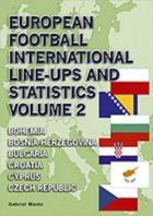 European Football Intenational Line-Ups and Statistics vol. 2 Bohemia, Bosnia-Herzegovina, Bulgaria, Croatia, Cyprus and Czech Republic with Czechoslovakia