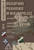 Football Games in Greater Poland to 1919: The Sport Stories vol 4