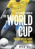 Mammoth Book Of The World Cup: The Definitive Guide 1930-2014
