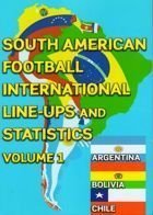 South American Football International Line-ups and Statistics – Volume 1 (Argentina, Bolivia, Chile)