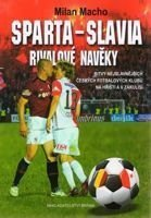 Sparta - Slavia: Rivals forever. Battles of the Most Famous Czech Football Clubs on the Field and Backstage