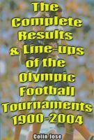 The Complete Results & Line-ups of the Olympic Football Tournaments 1900 - 2004