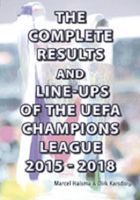 The Complete Results and Line-ups of the UEFA Champions League 2015-2018