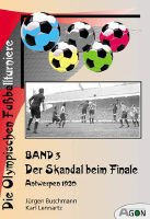 The Olympic football tournaments (volume 3): The scandal in the final. Antwerpen 1920
