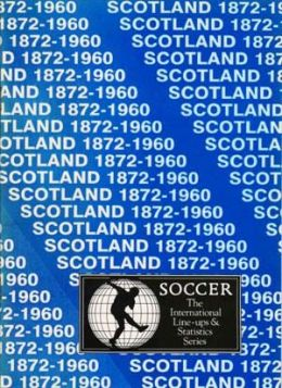 Scotland 1872 - 1960 (The International Line-ups & Statistics Series)
