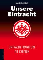 Our  Eintracht Frankfurt: the chronicle (with CD)