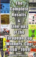 The Complete Results & Line-ups of the European Cup Winners` Cup 1960-1999