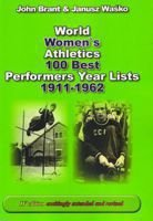 World women`s athletics 100 best performances year lists 1911 - 1962 (IV Edition excitingly extended and revised)