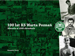 100 years of KS Warta Poznan. History in 1000 pictures