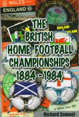 The British Home Football Championships 1884 - 1984